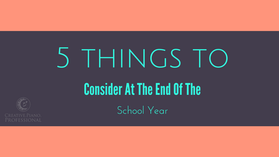 5 Things to Consider at the End of the Teaching Year.